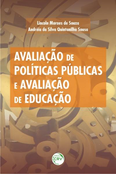 Capa do livro: AVALIAÇÃO DE POLÍTICAS PÚBLICAS E AVALIAÇÃO DE EDUCAÇÃO