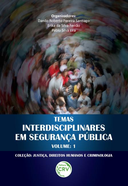 Capa do livro: TEMAS INTERDISCIPLINARES EM SEGURANÇA PÚBLICA <br>Coleção Justiça, Direitos Humanos e Criminologia Volume 1