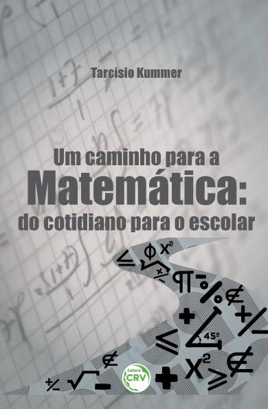 Capa do livro: UM CAMINHO PARA A MATEMÁTICA:<br>do cotidiano para o escolar