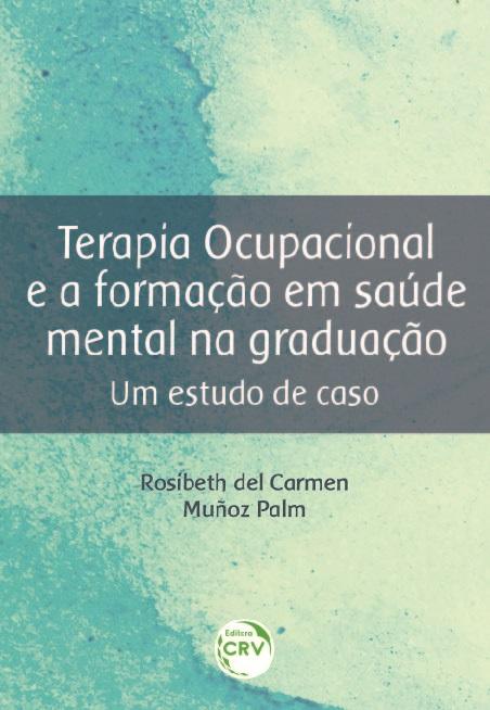 Capa do livro: TERAPIA OCUPACIONAL E A FORMAÇÃO EM SAÚDE MENTAL NA GRADUAÇÃO:<br> um estudo de caso