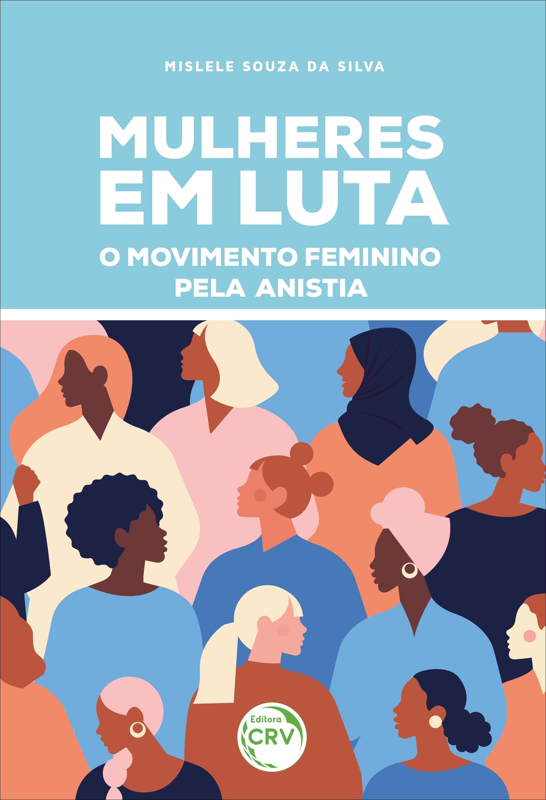Capa do livro: MULHERES EM LUTA: <br>o Movimento Feminino pela Anistia