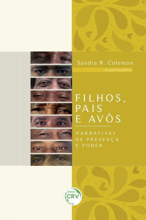 Capa do livro: FILHOS, PAIS E AVÔS:<br> narrativas de presença e poder <br><br>Coleção Presença e Poder<br> Volume 1