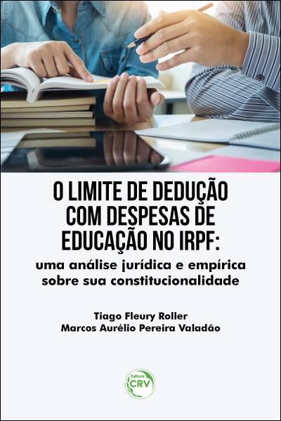 Capa do livro: O LIMITE DE DEDUÇÃO COM DESPESAS DE EDUCAÇÃO NO IRPF: <br>uma análise jurídica e empírica sobre sua constitucionalidade