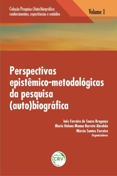 Capa do livro: PERSPECTIVAS EPISTÊMICO-METODOLÓGICAS DA PESQUISA (AUTO)BIOGRÁFICA<br>Volume 1<br>COLEÇÃO: PESQUISA (AUTO)BIOGRÁFICA:<br>Conhecimentos, experiências e sentidos