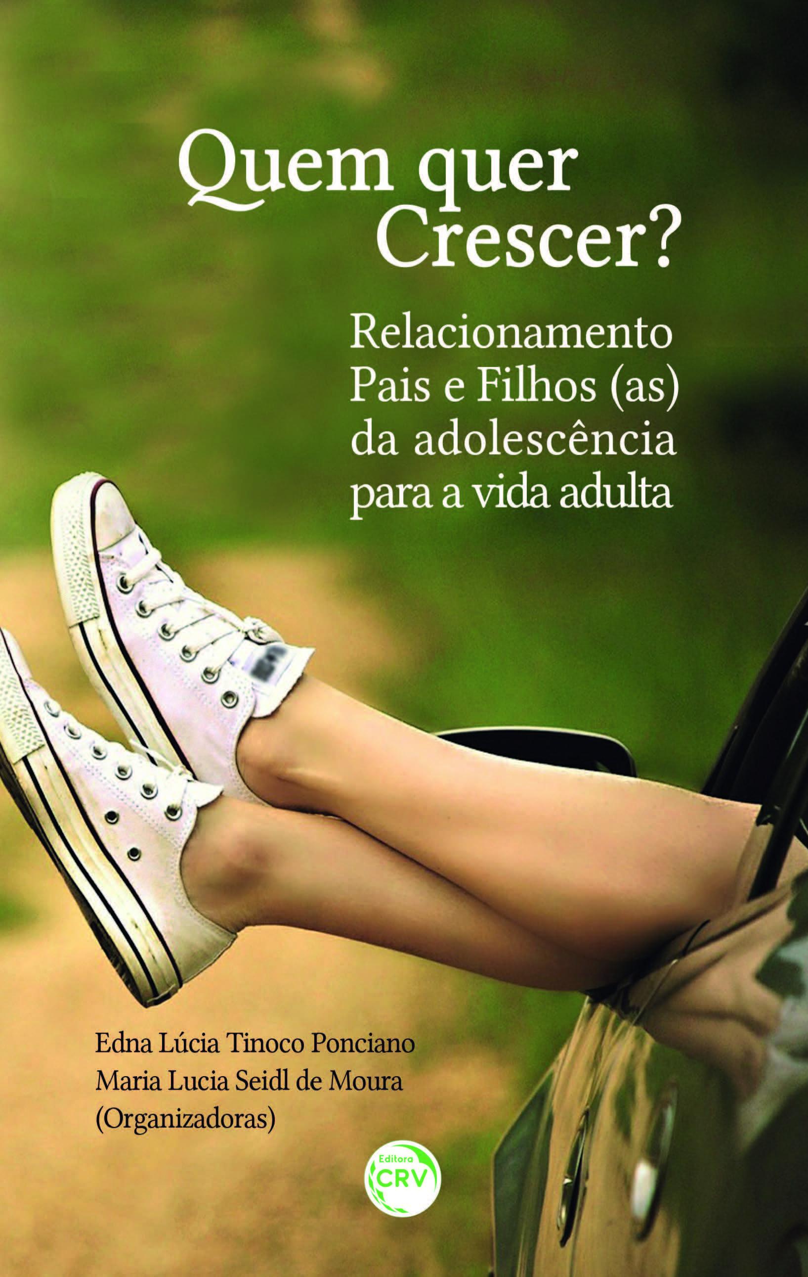 Capa do livro: QUEM QUER CRESCER?<br>Relacionamento pais e filhos(as) da adolescência para a vida adulta