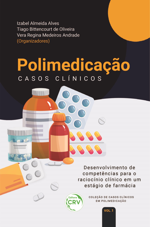 Capa do livro: POLIMEDICAÇÃO: Casos Clínicos: <BR>Desenvolvimento de competências para o raciocínio clínico em um estágio de farmácia <BR>Coleção de casos clínicos em polimedicação Volume 1