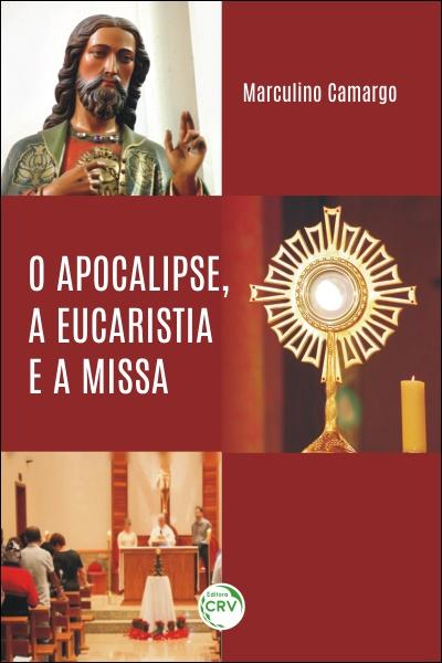 Capa do livro: O APOCALIPSE, A EUCARISTIA E A MISSA
