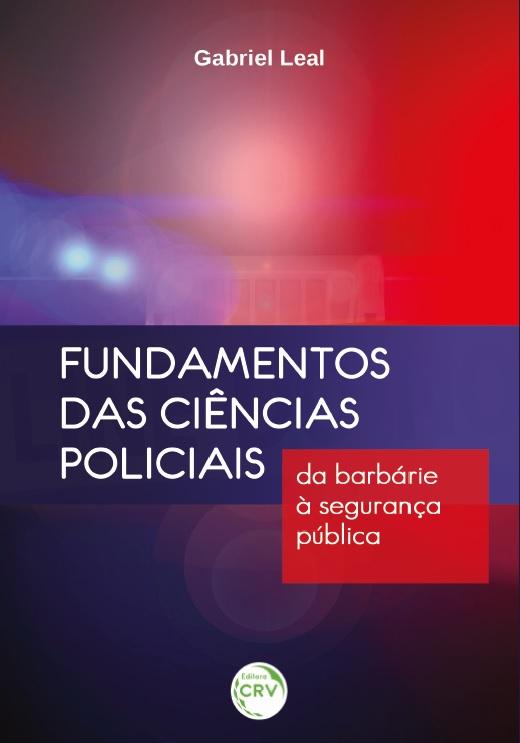Capa do livro: FUNDAMENTOS DAS CIÊNCIAS POLICIAIS:<br> da barbárie à segurança pública