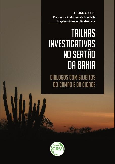 Capa do livro: TRILHAS INVESTIGATIVAS NO SERTÃO DA BAHIA: <br>diálogos com sujeitos do campo e da cidade