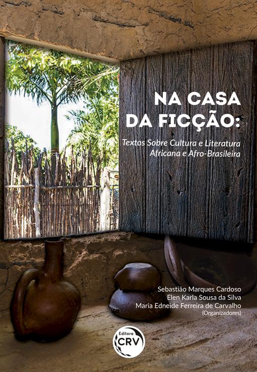 Capa do livro: NA CASA DA FICÇÃO: <br>textos sobre cultura e literatura africana e afro-brasileira