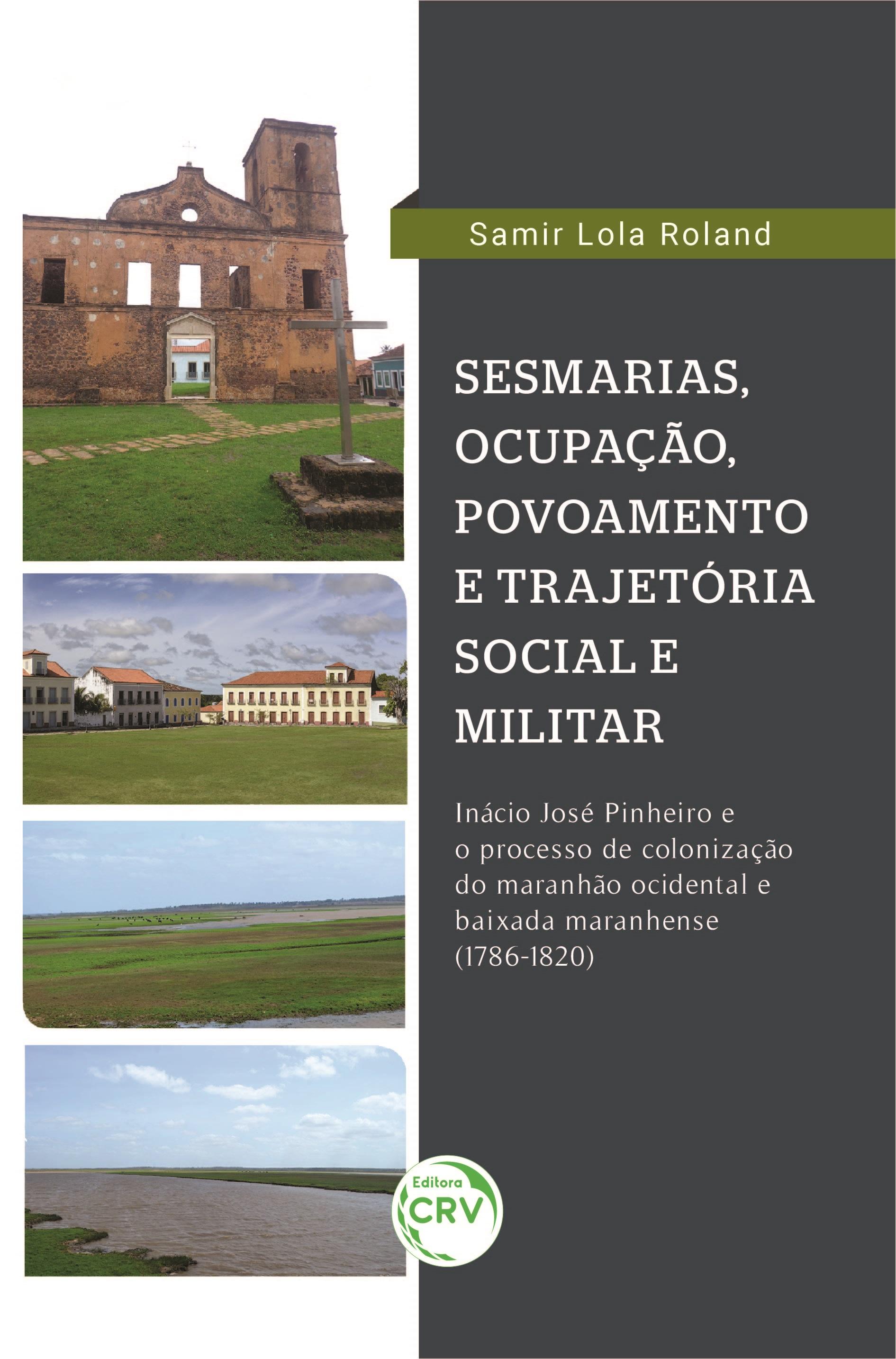 Capa do livro: SESMARIAS, POVOAMENTO E TRAJETÓRIA MILITAR: <br> Inácio José Pinheiro e o processo de colonização do Maranhão Ocidental e Baixada Maranhense (1786-1820)