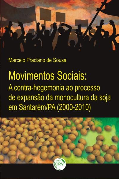 Capa do livro: MOVIMENTOS SOCIAIS:<br> a contra-hegemonia ao processo de expansão da monocultura da soja em Santarém/PA (2000-2010)