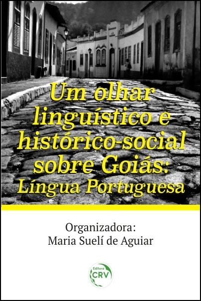 Capa do livro: UM OLHAR LINGUÍSTICO E HISTÓRICO-SOCIAL SOBRE GOIÁS: <br>Língua Portuguesa