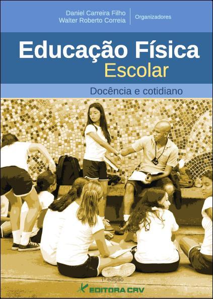 Capa do livro: EDUCAÇÃO FÍSICA ESCOLAR:<br> docência e cotidiano