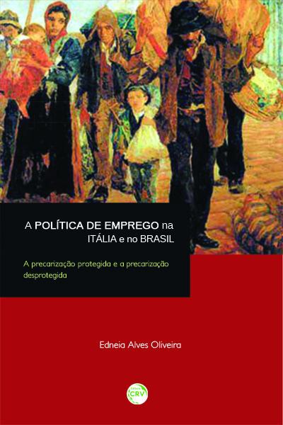 Capa do livro: A POLÍTICA DE EMPREGO NA ITÁLIA E NO BRASIL:<br> a precarização protegida e a precarização desprotegida