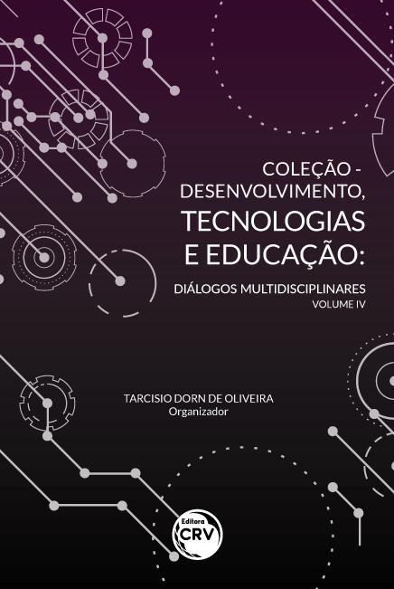 Capa do livro: COLEÇÃO - DESENVOLVIMENTO, TECNOLOGIAS E EDUCAÇÃO: <br>diálogos multidisciplinares - Volume IV