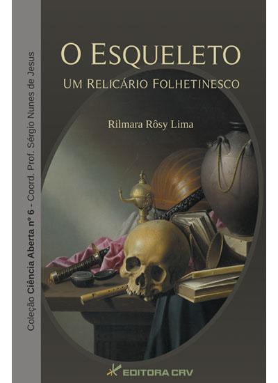 Capa do livro: O ESQUELETO:<br>um relicário folhetinesco<br>COLEÇÃO CIÊNCIAS ABERTA, N° 6