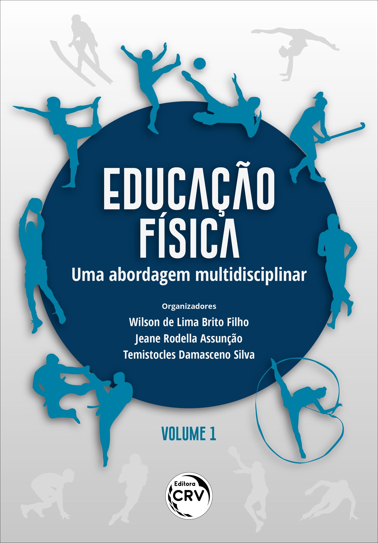 Capa do livro: EDUCAÇÃO FÍSICA: <br>uma abordagem multidisciplinar <br>Volume 1