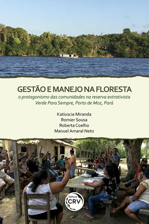 Capa do livro: GESTÃO E MANEJO NA FLORESTA:<br> o protagonismo das comunidades na Reserva Extrativista Verde Para Sempre, Porto de Moz, Pará.