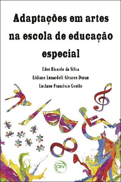 Capa do livro: ADAPTAÇÕES EM ARTES NA ESCOLA DE EDUCAÇÃO ESPECIAL