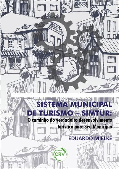 Capa do livro: SISTEMA MUNICIPAL DE TURISMO – SIMTUR: <br>o caminho do verdadeiro desenvolvimento turístico para seu município