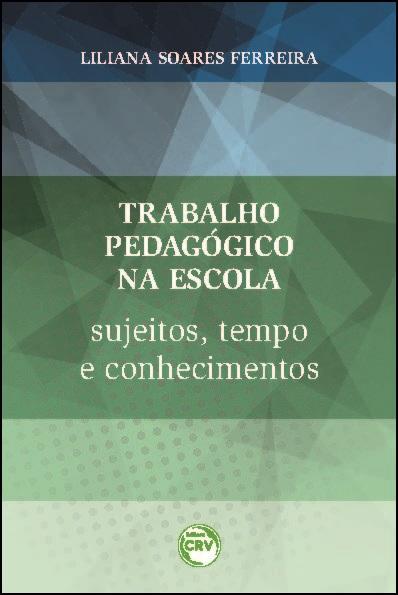 Capa do livro: TRABALHO PEDAGOGICO NA ESCOLA:<br> sujeitos, tempo e conhecimentos