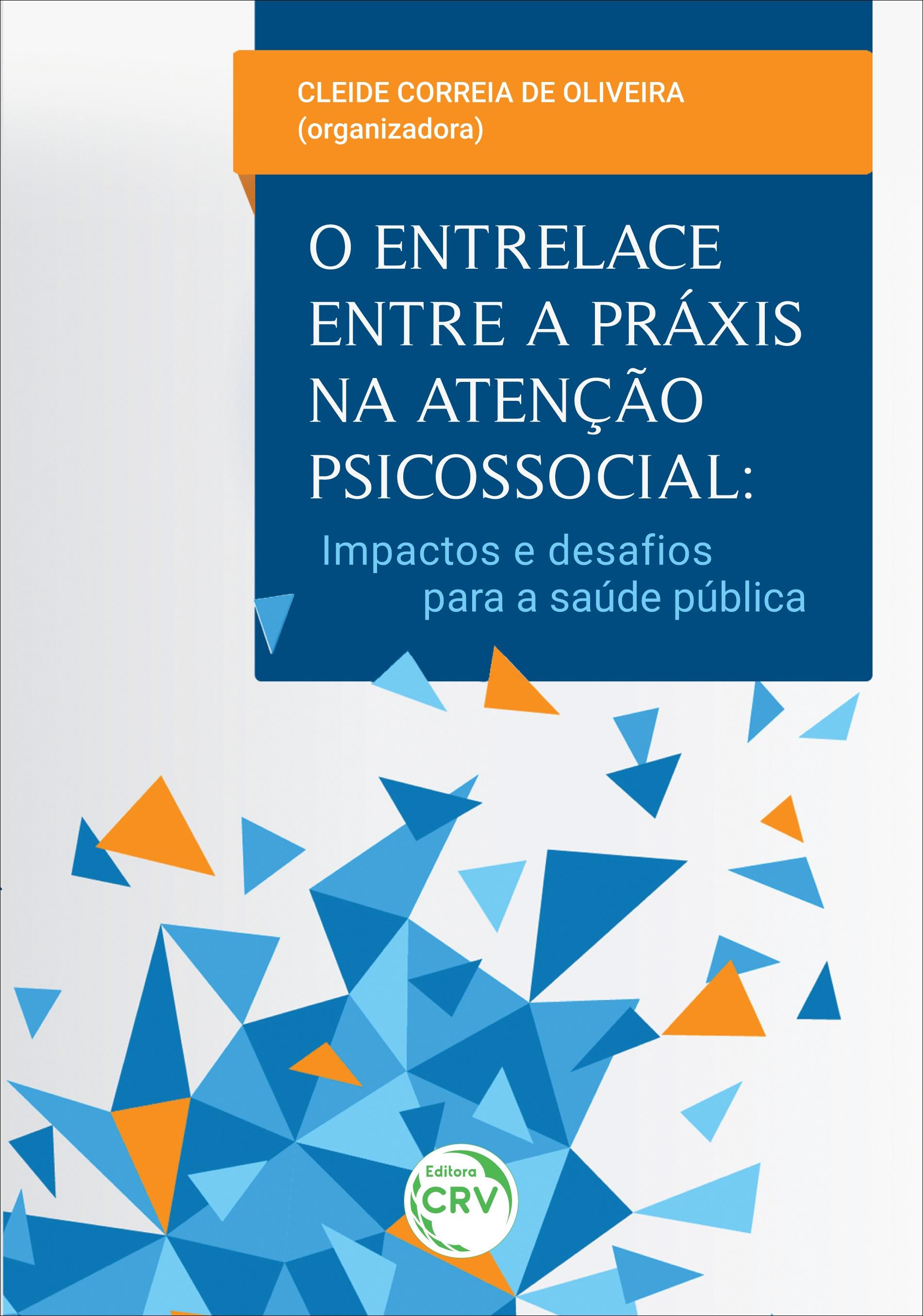 Capa do livro: O ENTRELAÇE ENTRE A PRÁXIS NA ATENÇÃO PSICOSSOCIAL:  <br>impactos e desafios para a saúde pública