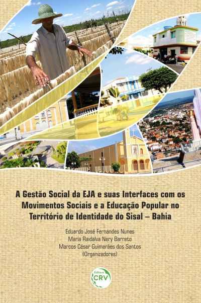 Capa do livro: A GESTÃO SOCIAL DA EJA E SUAS INTERFACES COM OS MOVIMENTOS SOCIAIS E A EDUCAÇÃO POPULAR NO TERRITÓRIO DE IDENTIDADE DO SISAL – BAHIA