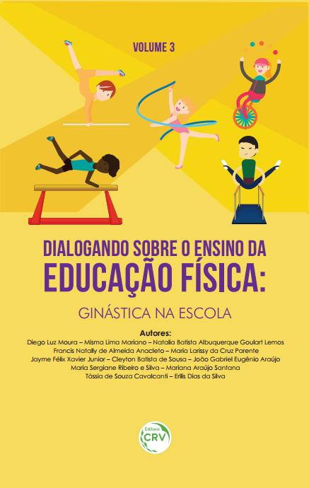 Capa do livro: DIALOGANDO SOBRE O ENSINO DA EDUCAÇÃO FÍSICA:<br>ginástica na escola<br>VOLUME 3