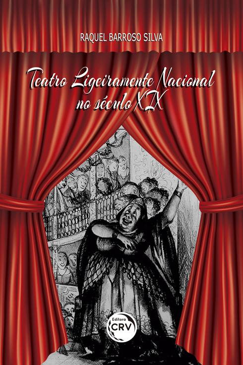 Capa do livro: TEATRO LIGEIRAMENTE NACIONAL NO SÉCULO XIX