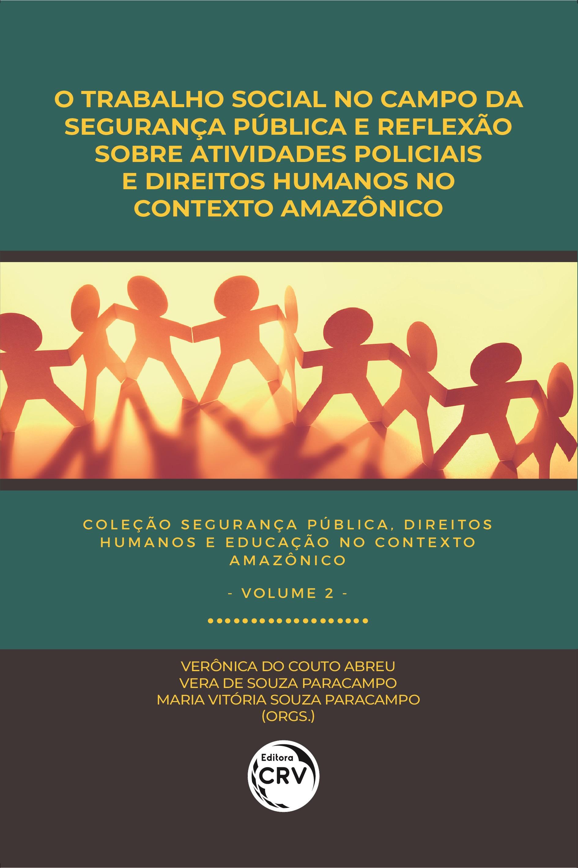 Capa do livro: O TRABALHO SOCIAL NO CAMPO DA SEGURANÇA PÚBLICA E REFLEXÕES SOBRE ATIVIDADES POLICIAIS E DIREITOS HUMANOS NO CONTEXTO AMAZÔNICO