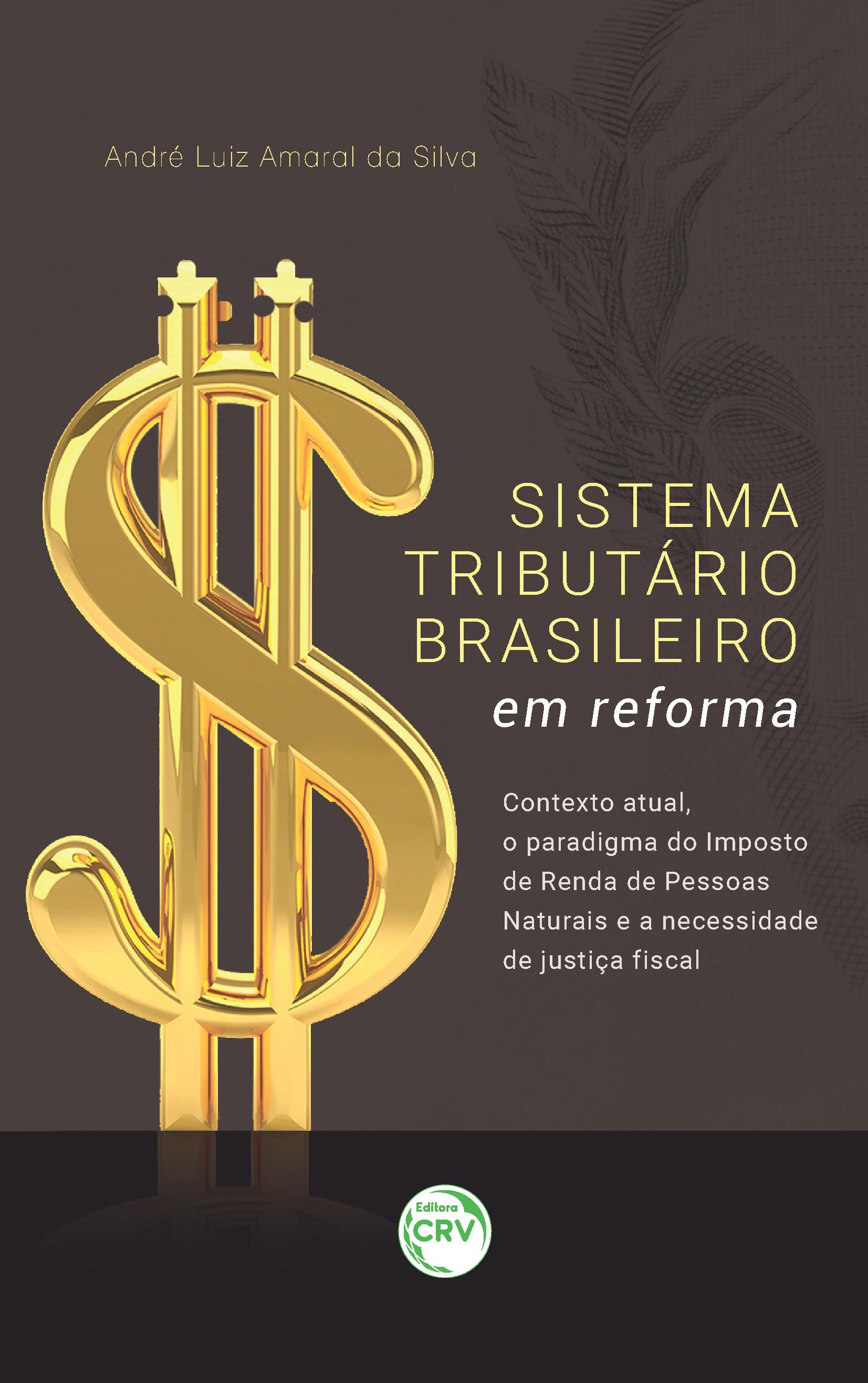 Capa do livro: SISTEMA TRIBUTÁRIO BRASILEIRO EM REFORMA:<br> contexto atual, o paradigma do Imposto de Renda de Pessoas Naturais e a necessidade de justiça fiscal