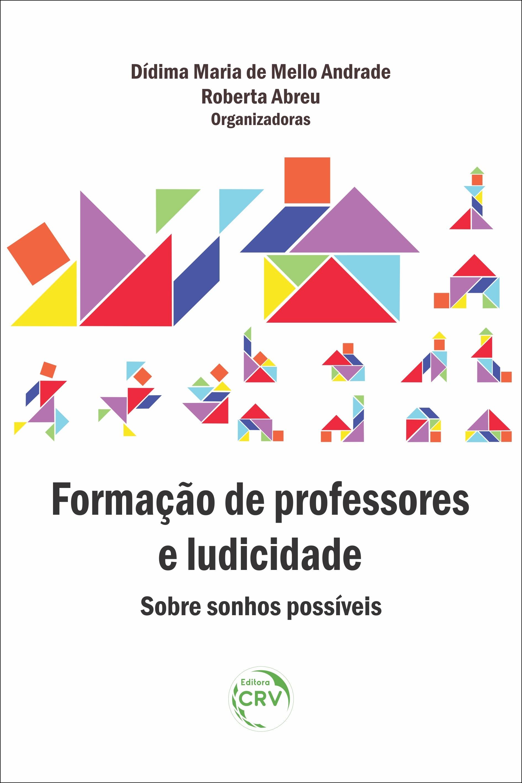 Capa do livro: FORMAÇÃO DE PROFESSORES E LUDICIDADE: <br>sobre sonhos possíveis