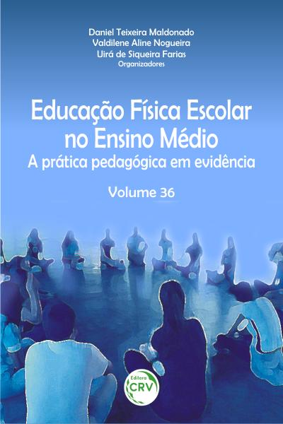 Capa do livro: EDUCAÇÃO FÍSICA ESCOLAR NO ENSINO MÉDIO:<br> a prática pedagógica em evidência Volume 36