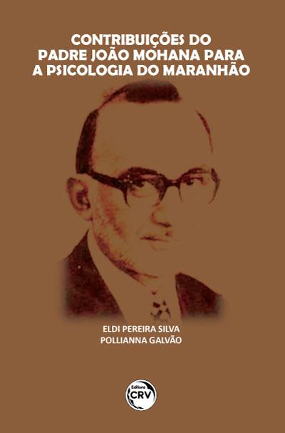 Capa do livro: CONTRIBUIÇÕES DO PADRE JOÃO MOHANA PARA A PSICOLOGIA DO MARANHÃO