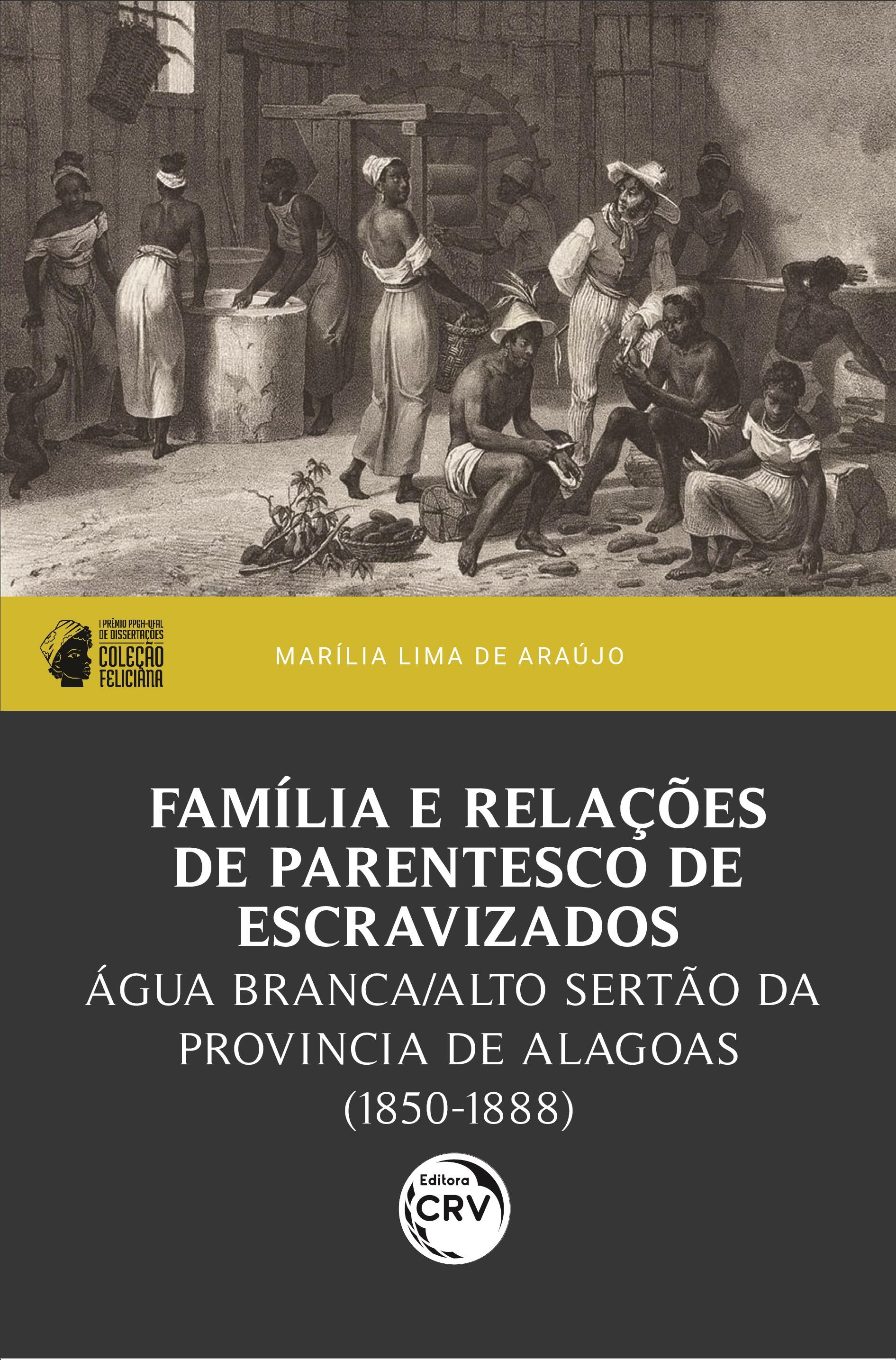 Capa do livro: FAMÍLIA E RELAÇÕES DE PARENTESCO DE ESCRAVIZADOS:<br> Água Branca/Alto Sertão da província de Alagoas (1850-1888)<br> I prêmio PPGH-UFAL de dissertações – Coleção Feliciana