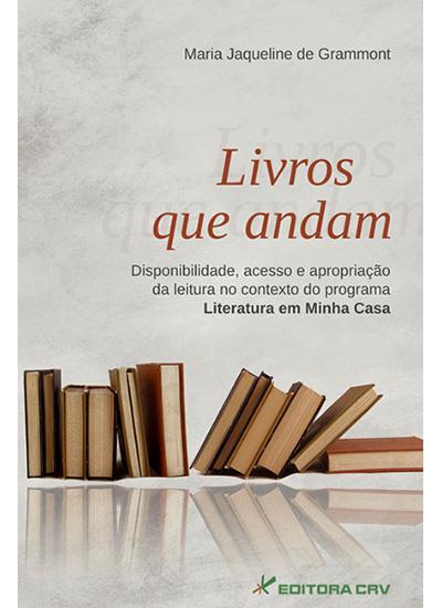 Capa do livro: LIVROS QUE ANDAM<br>Disponibilidade, Acesso e Apropriação da Leitura no Contexto do Programa Literatura em Minha Casa