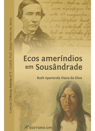 Capa do livro: ECOS AMERÍNDIOS EM SOUSÂNDRADE<br>COLEÇÃO CIÊNCIAS ABERTA, N° 7<br>
