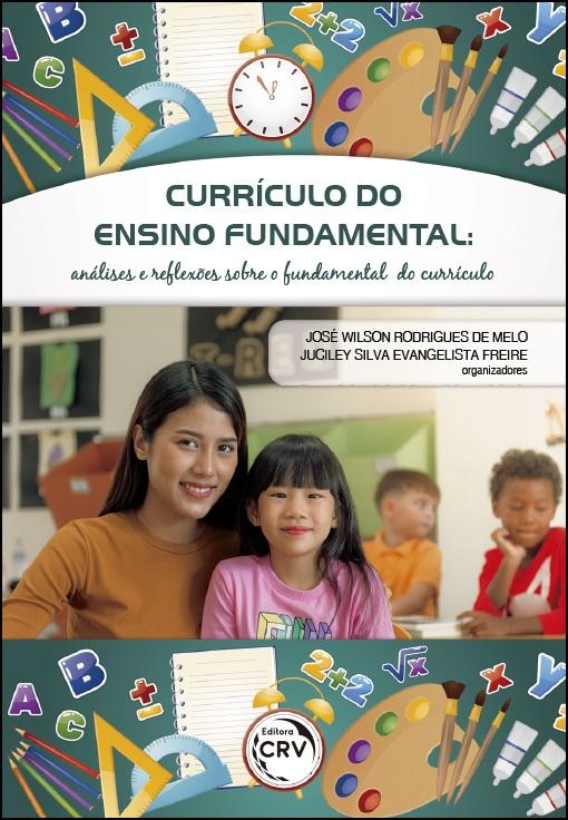 Capa do livro: CURRÍCULO DO ENSINO FUNDAMENTAL:<br>análises e reflexões sobre o fundamental do currículo
