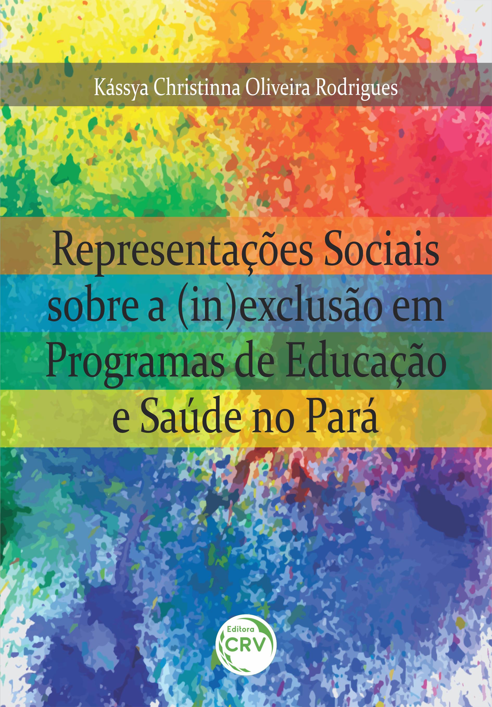 Capa do livro: REPRESENTAÇÕES SOCIAIS SOBRE A (IN)EXCLUSÃO EM PROGRAMAS DE EDUCAÇÃO E SAÚDE NO PARÁ