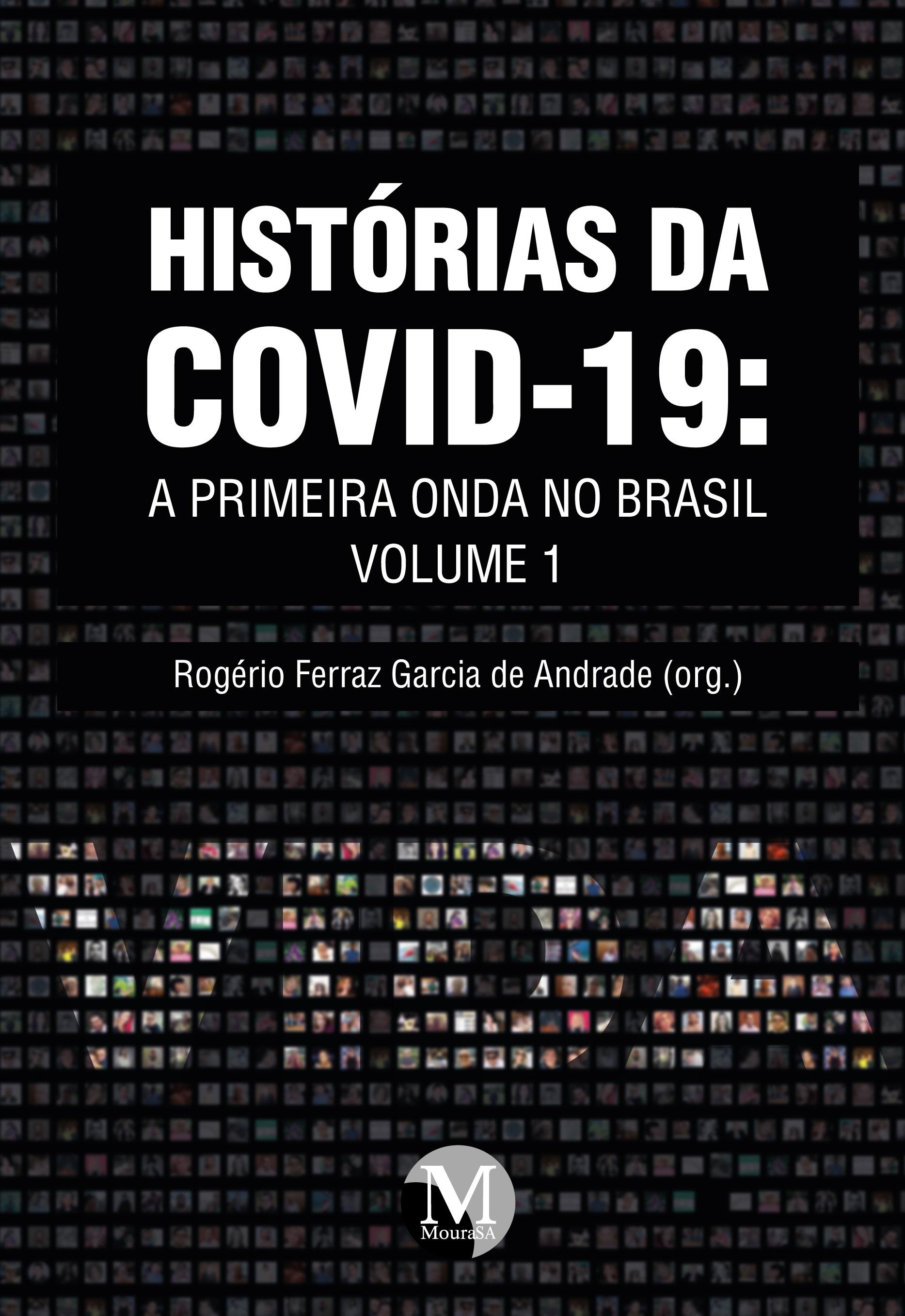 Capa do livro: HISTÓRIAS DA COVID-19: <br>a primeira onda no Brasil <br><br>Coleção Histórias da COVID-19 - Volume 1