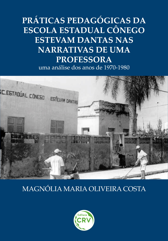 Capa do livro: PRÁTICAS PEDAGÓGICAS DA ESCOLA ESTADUAL CÔNEGO ESTEVAM DANTAS NAS NARRATIVAS DE UMA PROFESSORA:<br> uma análise dos anos de 1970-1980