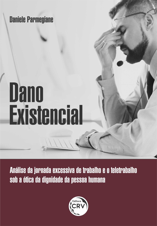 Capa do livro: DADO EXISTENCIAL: <br>Análise da jornada excessiva de trabalho e o teletrabalho sob a ótica da dignidade da pessoa humana