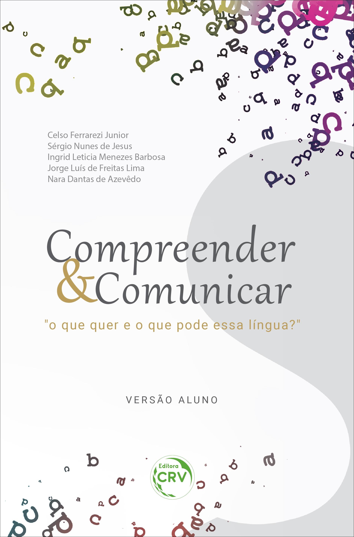 """Capa do livro: COMPREENDER & COMUNICAR """"O que quer e o que pode essa língua?"""" <br> VERSÃO ALUNO"""