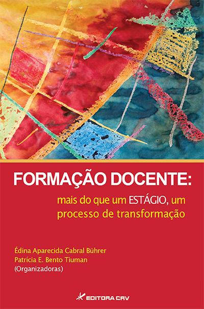 Capa do livro: FORMAÇÃO DOCENTE:<br>mais do que um estágio, um processo de transformação