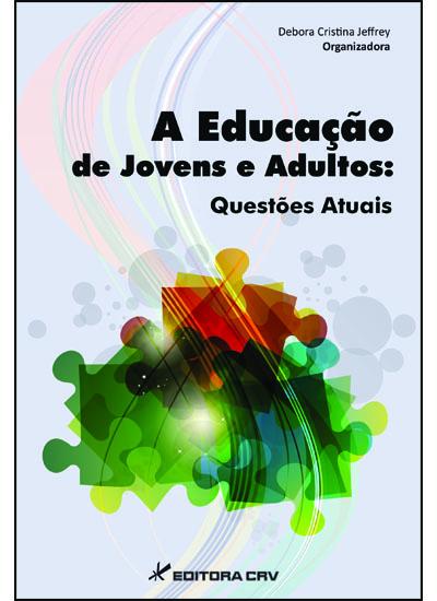 Capa do livro: A EDUCAÇÃO DE JOVENS E ADULTOS:<br>questões atuais