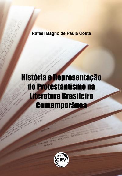 Capa do livro: HISTÓRIA E REPRESENTAÇÃO DO PROTESTANTISMO NA LITERATURA BRASILEIRA CONTEMPORÂNEA
