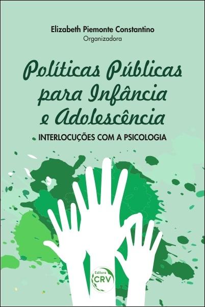 Capa do livro: POLÍTICAS PÚBLICAS PARA INFÂNCIA E ADOLESCÊNCIA: <br>interlocuções com a psicologia
