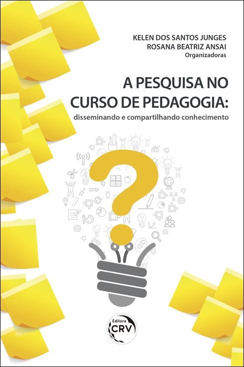 Capa do livro: A PESQUISA NO CURSO DE PEDAGOGIA: <br>disseminando e compartilhando conhecimento