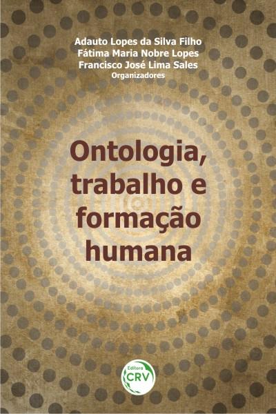 Capa do livro: ONTOLOGIA, TRABALHO E FORMAÇÃO HUMANA